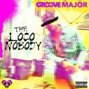 """THE LOCO NOBODY"" NOW AVAILABLE https://soundcloud.com/groove-major/sets/the-loco-nobody-album"