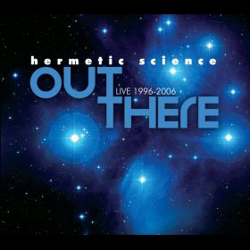 Out There:  Live 1996-2006 - Hermetic Science