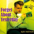 Ajay Mathur - Forget About Yesterday - single cover