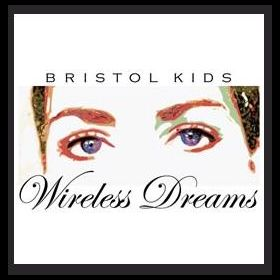 Wireless Dreams - Bristol Kids