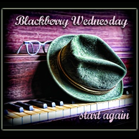 START AGAIN - BLACKBERRY WEDNESDAY