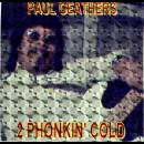 Paul Geathers  ( 2 PHONKIN' COLD ) album photo