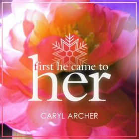 First He Came To Her (Single) - Caryl Archer