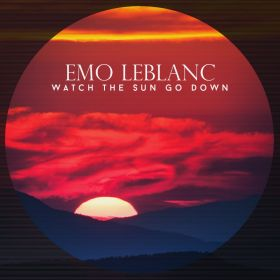 WATCH THE SUN GO DOWN - Emo LeBlanc