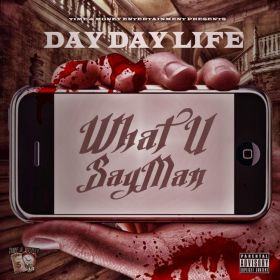 What U Say Man - Day Day Life