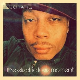 From the new album THE ELECTRIC LOVE MOMENT  - Delon White