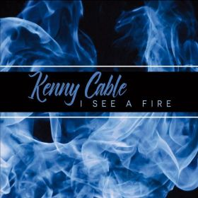 I SEE A FIRE - Kenny Cable
