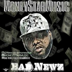 Bad Newz/ MoneyStarMusic