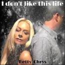 I DON'T LIKE THIS LIFE - Betty Chrys