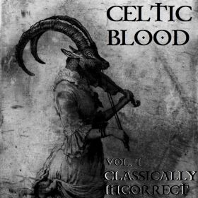 Classically Incorrect - CELTIC BLOOD