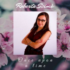 Once upon a time - Roberta Scimè