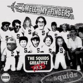 The Squids Greatest Hits - Smell My Fingers - The Squids