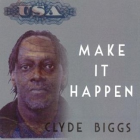 make it happen - Clyde Biggs