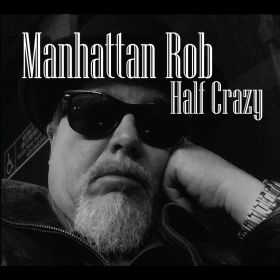 Half Crazy - Manhattan Rob Walsh