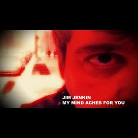 MY MIND ACHES FOR YOU - Jim Jenkin