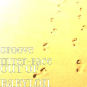 Out of Babylon - Unction- Groove Interface